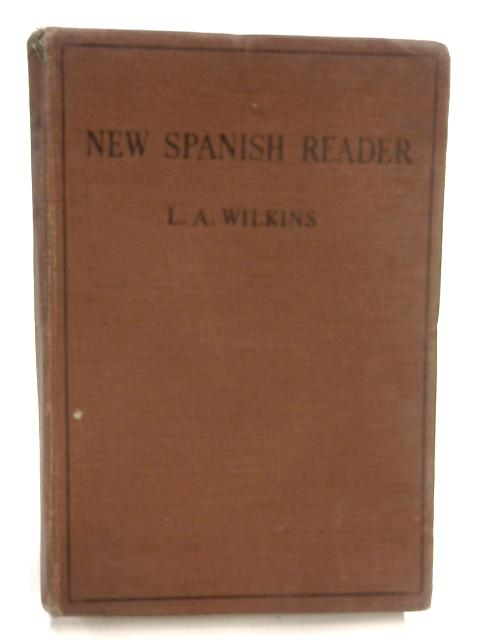 New Spanish Reader with Exercises Designed to Test Comprehension and Build Voabulary By L A Wilkins