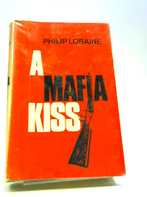 A mafia kiss By Philip Loraine