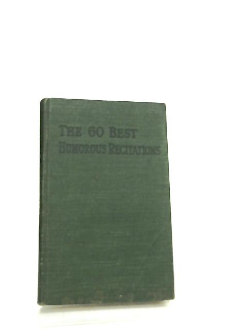 The Sixty Best Humorous Recitations By S. C. Johnson