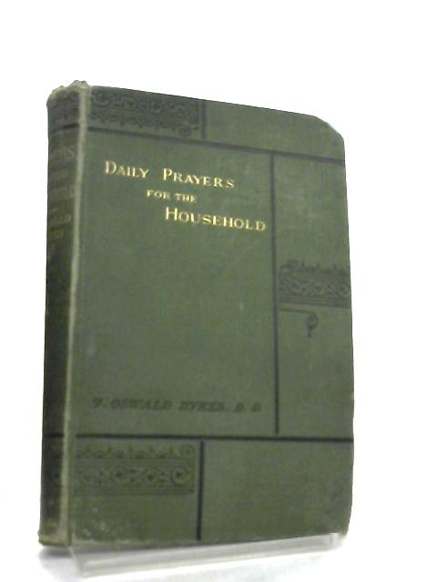 Daily Prayers For The Household for A Month By J. Oswald Dykes