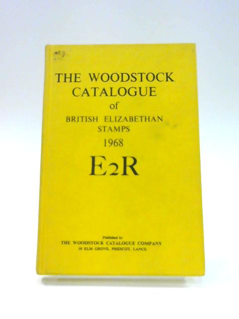 The Woodstock Catalogue of British Elizabethan Postage Stamps 1968 By Unknown