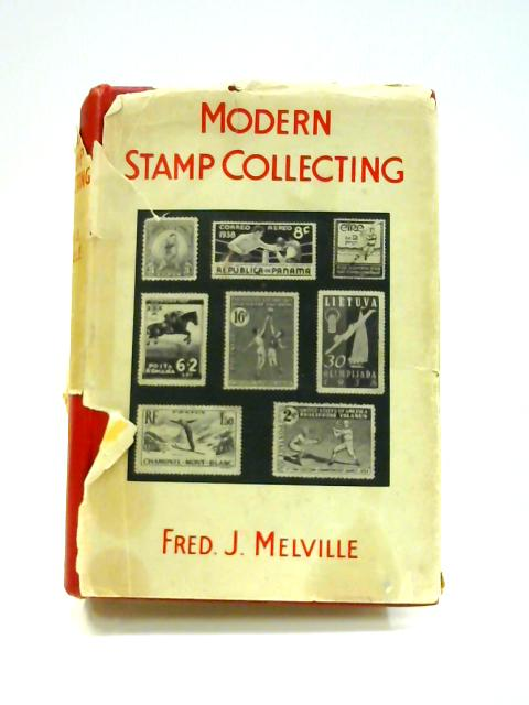 Modern Stamp Collecting By Fred. J. Melville