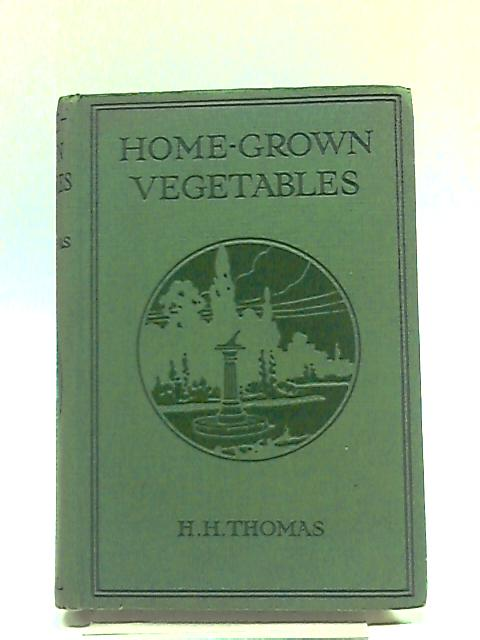 Home Grown Vegetables: The Amateur's Guide To Their Cultivation. by H H. Thomas