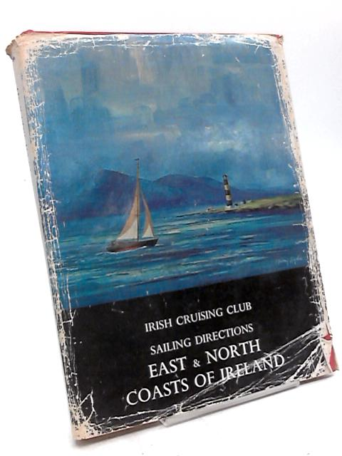 Irish Cruising Club Sailing Directions For The East And North Coasts Of Ireland by Anon