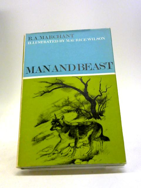 Man and Beast by R. A. Marchant by R. A. Marchant
