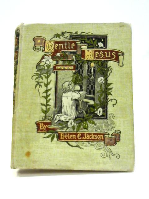 Gentle Jesus: A Life of Christ for Little Folks by Helen E. Jackson