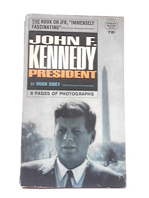 John F. Kennedy President (Crest Book T731) by Hugh Sidey
