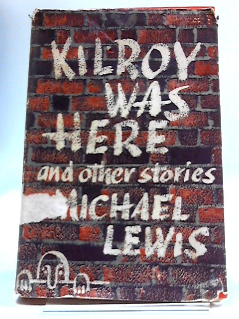 Kilroy Was Here, And Other Stories by Michael Lewis