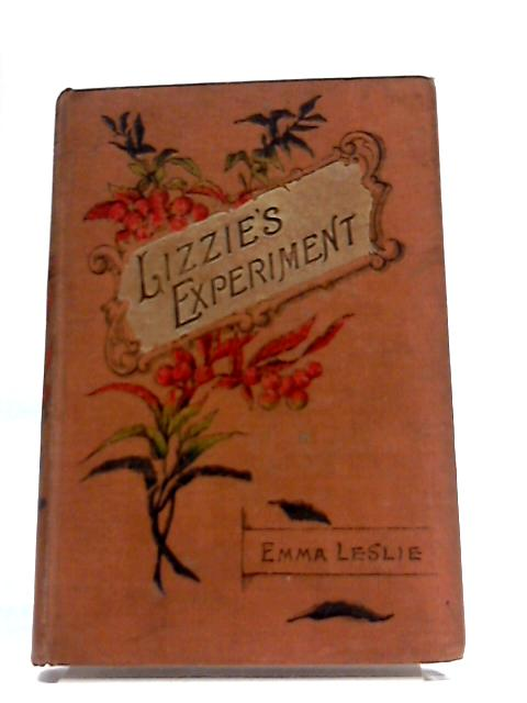 Lizzie's Experiment. A Story of London Life by Emma Leslie