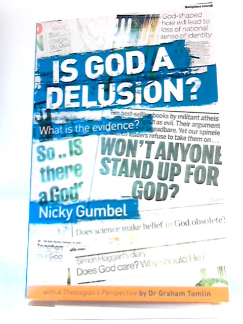Is God a Delusion?: What is the Evidence? by Nicky Gumbel