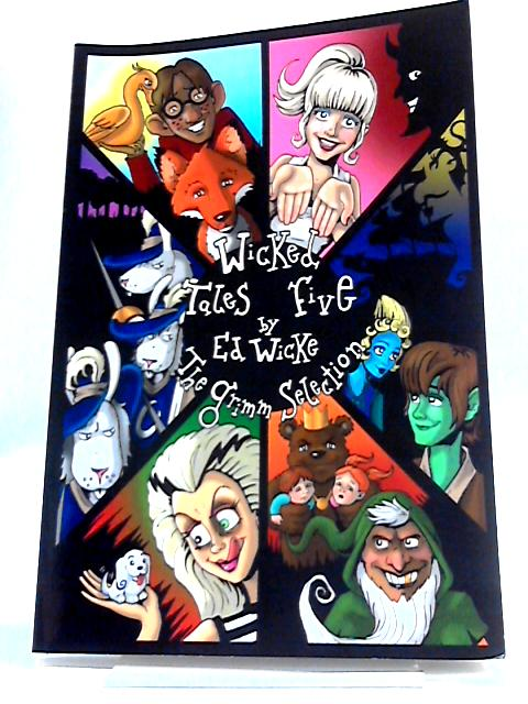 Wicked Tales Five: The Grimm Selection by Ed Wicke