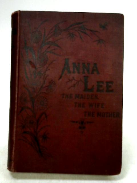 Anna Lee The Maiden, The Wife, The Mother By T S Arthur