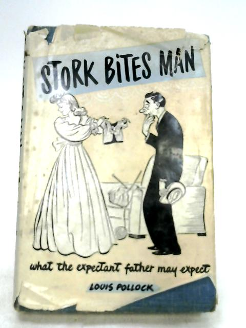 Stork Bites Man: What the Expectant Father May Expect by Pollock