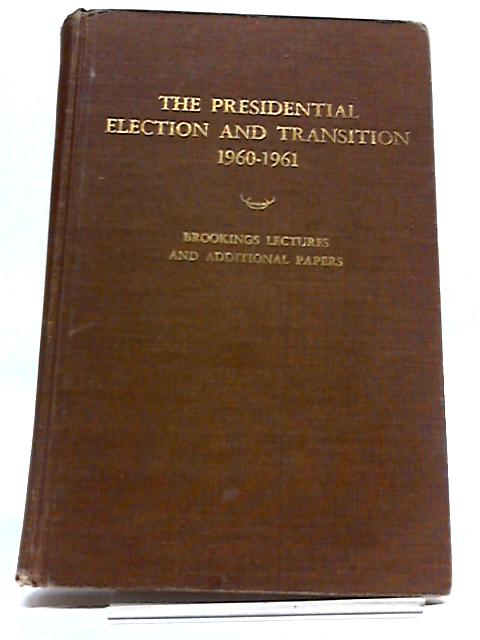 The Presidential Election and Transition 1960-1961 By Paul T. David