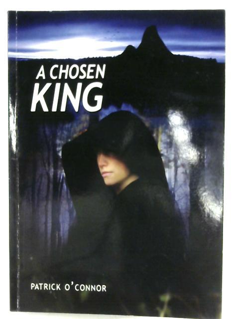 A Chosen King by Patrick O'Connor