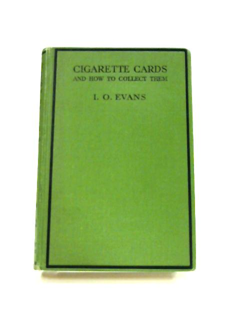 Cigarette Cards: And How to Collect Them by I. O. Evans
