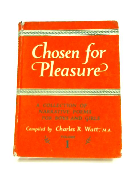 Chosen for pleasure: Volume i by Charles R. Watt (ed)