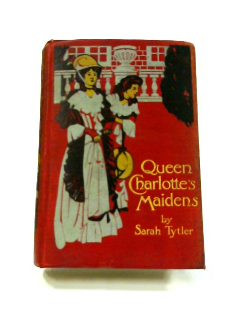 Queen Charlotte's Maidens by Sarah Tytler