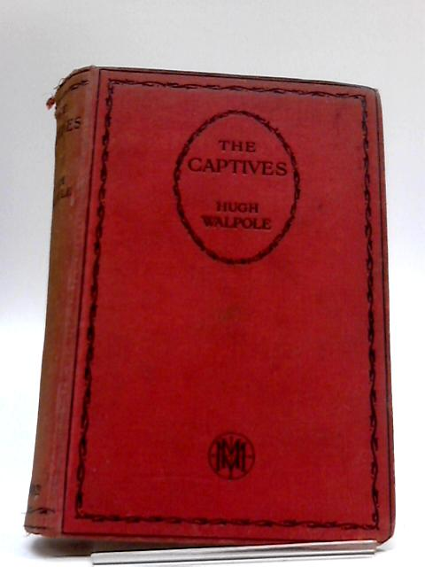 The Captives: A Novel in Four Parts by H Walpole