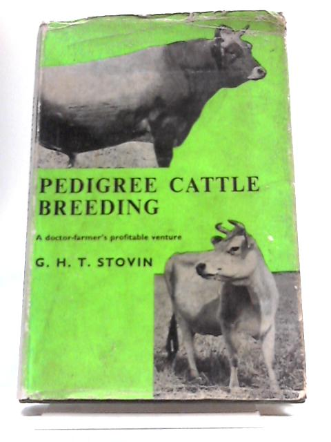 Pedigree Cattle Breeding. A Doctor-Farmer's Profitable Venture. by G. H. T. Stovin
