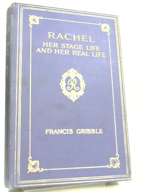 Rachel - Her Stage Life and her Real Life By Francis Gribble