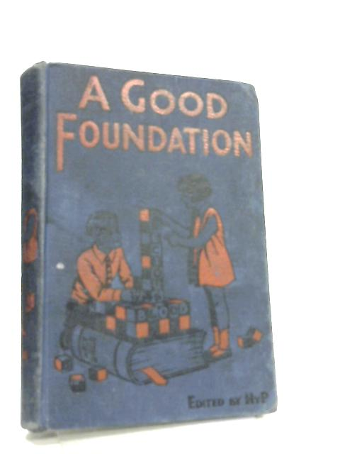 A Good Foundation. A choice selection of bright pages and good pictures, etc by Henry Pickering