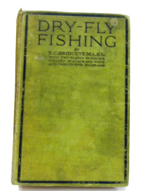 Dry-Fly Fishing by R C Bridget