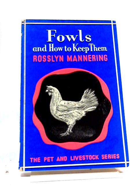 Fowls And How To Keep Them, by Rosslyn Mannering