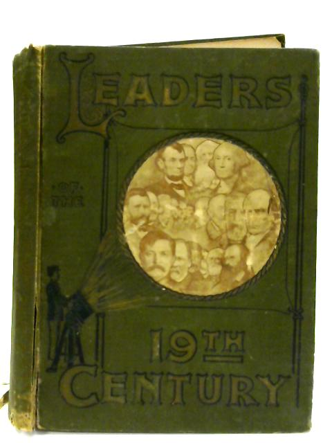 Leaders of The 19th Century With Some Noted Characters of Earlier Times by Walker