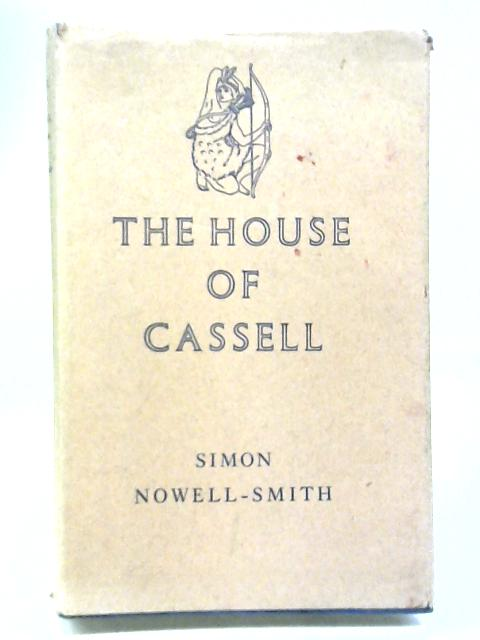 The House of Cassell, 1848-1958 by Nowell-Smith, Simon