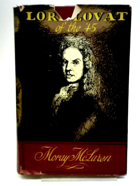 Lord Lovat of the '45 by Moray Mclaren