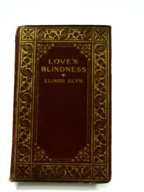 Love's Blindness By Elinor Glyn