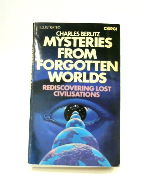 Mysteries From Forgotten Worlds : Rediscovering Lost Civilisations by Charles Berlitz