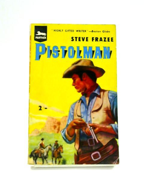 Pistolman by Steve Frazee