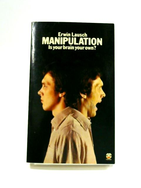 Manipulation: Is Your Brain Your Own? By Erwin Lausch