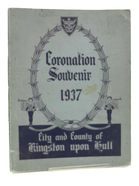 City and County Of Kingston Upon Hull Coronation Souvenir 1937 by Anon