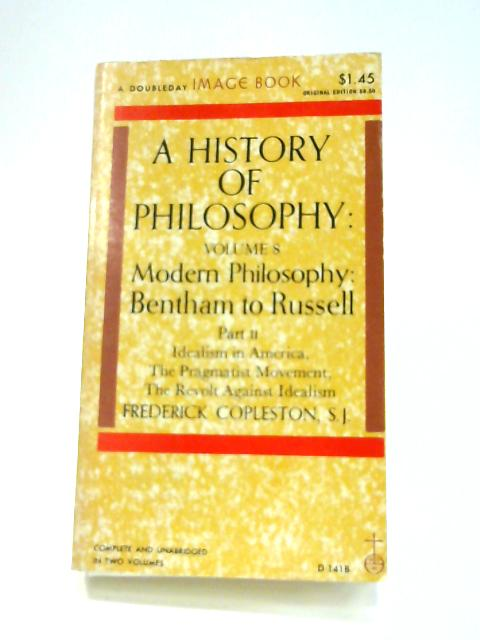 A History of Philosophy: Volume 8 Modern Philosophy Bentham to Russell by F. Copleston