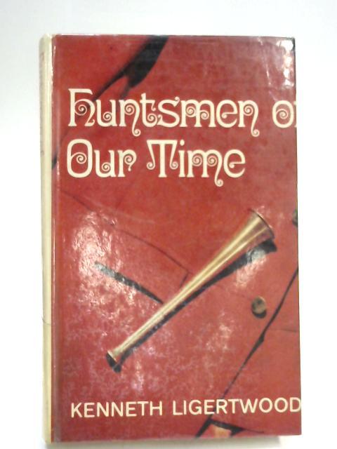 Huntsmen of Our Time by Kenneth Ligertwood