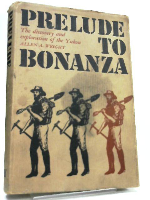 Prelude to Bonanza by Allan A. Wright