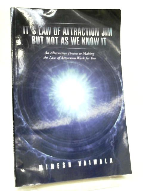It's Law of Attraction Jim, but Not as We Know It by Minesh Vaiwala