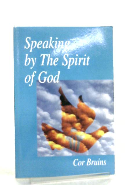 Speaking by the Spirit of God, A Verse by Verse Study of 1 Corinthians Ch. 14 by Cor Bruins