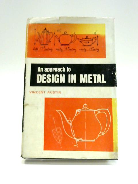 Approach to Design in Metal By V. Austin