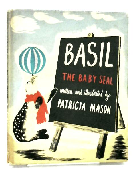 Basil the Baby Seal by Mason, Patricia