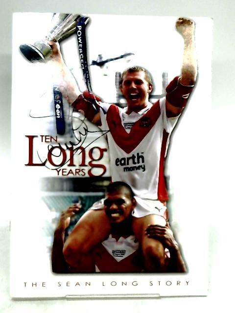 Ten Long Years: The Sean Long Story by Sean Long