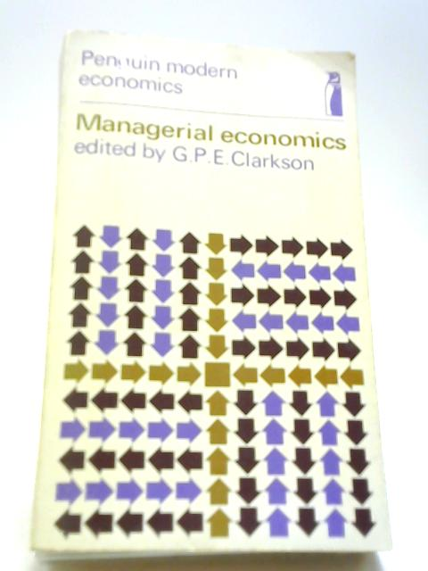 Managerial Economics - Selected Readings by Clarkson, G. P. E. (Ed.)