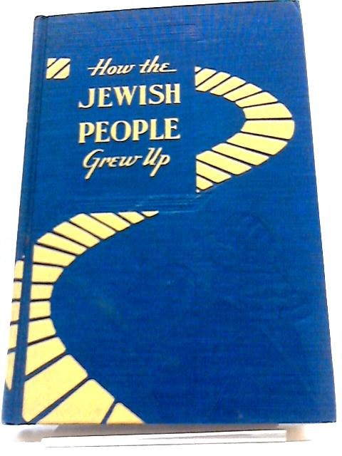 How The Jewish People Grew Up by Mordecai I. Soloff