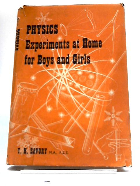 Physics Experiments At Home For Boys And Girls by T.H. Savory