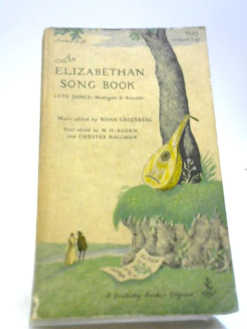 An Elizabethan Song Book: Lute Songs, Madrigals and Rounds by Auden, W H; Greenberg, Noah