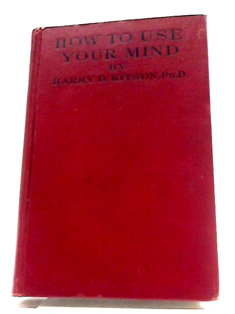 How To Use Your Mind. A Psychology of Study by Harry D Kitson