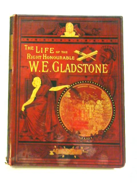 The Life of the Right Honourable William Ewart Gladstone by G. B. Smith